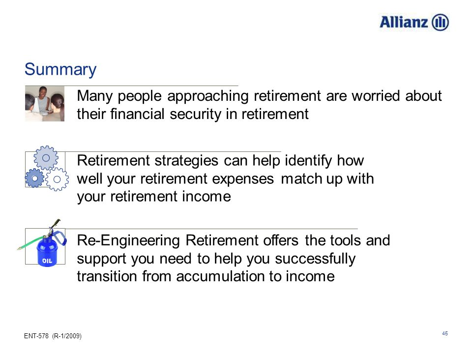 ENT-578 (R-1/2009) 45 Summary Retirement strategies can help identify how well your retirement expenses match up with your retirement income Many people approaching retirement are worried about their financial security in retirement Re-Engineering Retirement offers the tools and support you need to help you successfully transition from accumulation to income