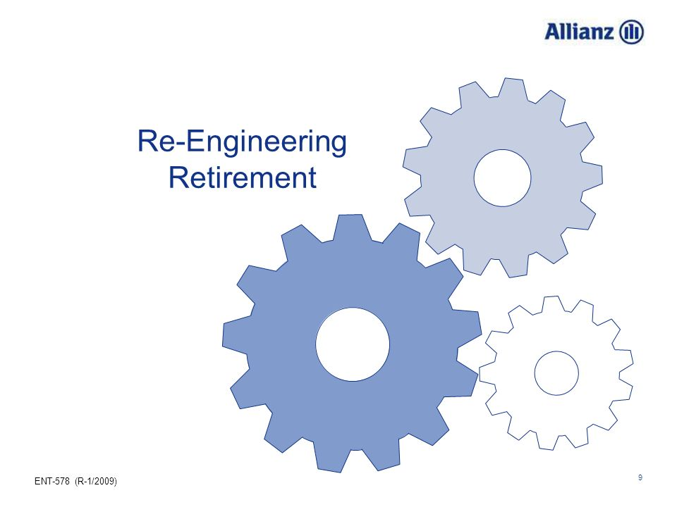 ENT-578 (R-1/2009) 9 Re-Engineering Retirement