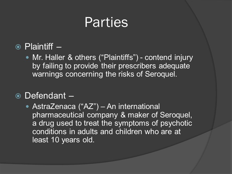 Parties Plaintiff – Mr. Haller & others (Plaintiffs) - contend injury by failing to provide their prescribers adequate warnings concerning the risks o