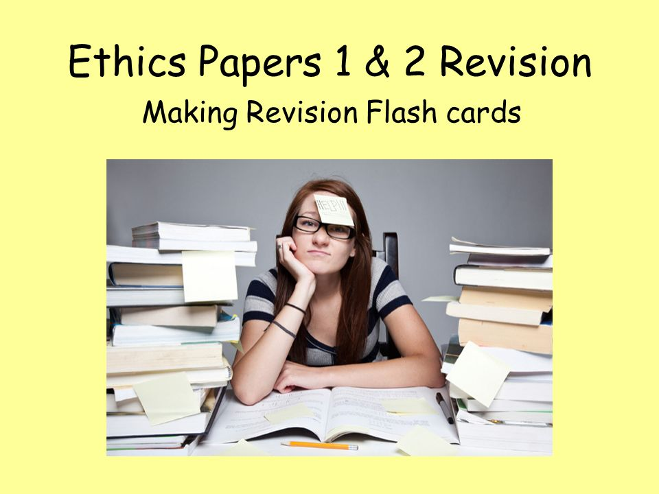 Ethics Papers 1 & 2 Revision Making Revision Flash cards