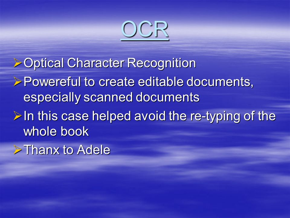 OCR Optical Character Recognition Optical Character Recognition Powereful to create editable documents, especially scanned documents Powereful to crea