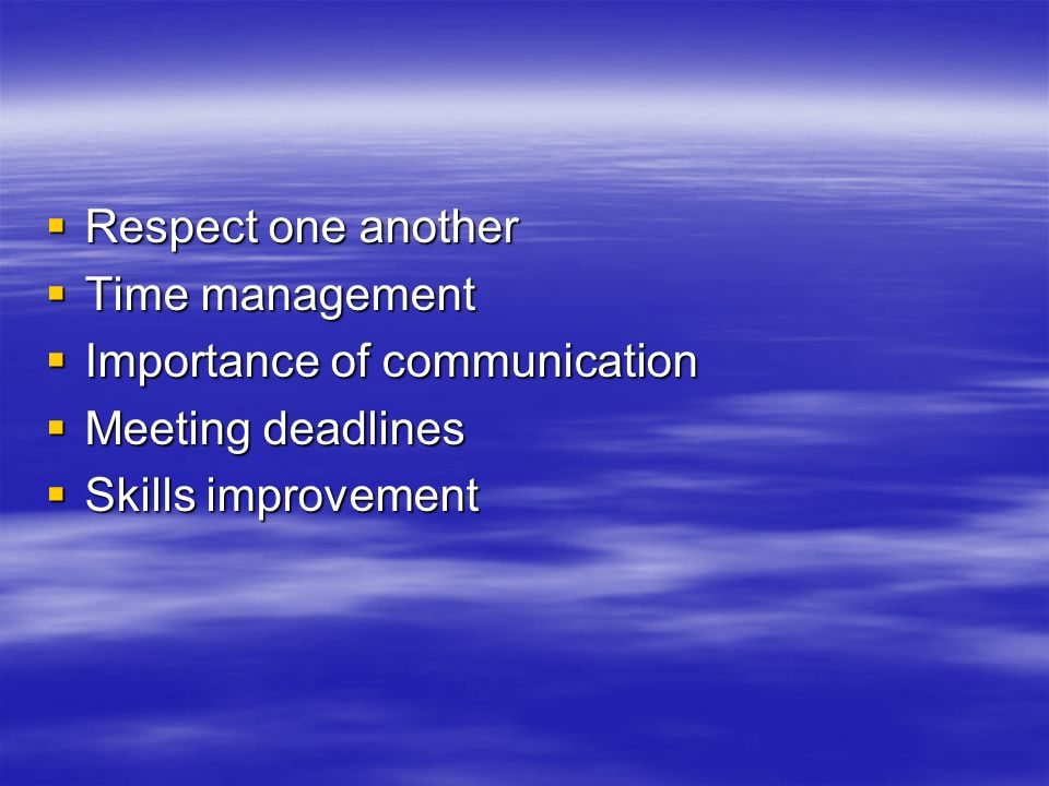 Respect one another Respect one another Time management Time management Importance of communication Importance of communication Meeting deadlines Meet
