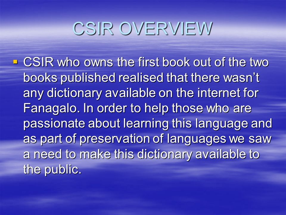 CSIR OVERVIEW CSIR who owns the first book out of the two books published realised that there wasnt any dictionary available on the internet for Fanag
