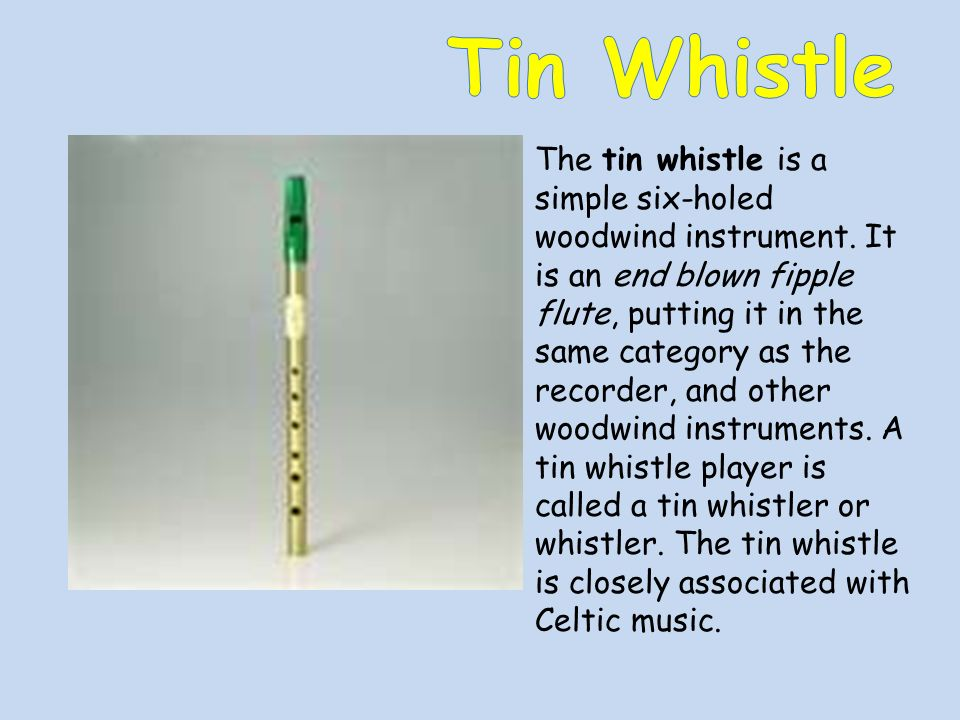 The tin whistle is a simple six-holed woodwind instrument.