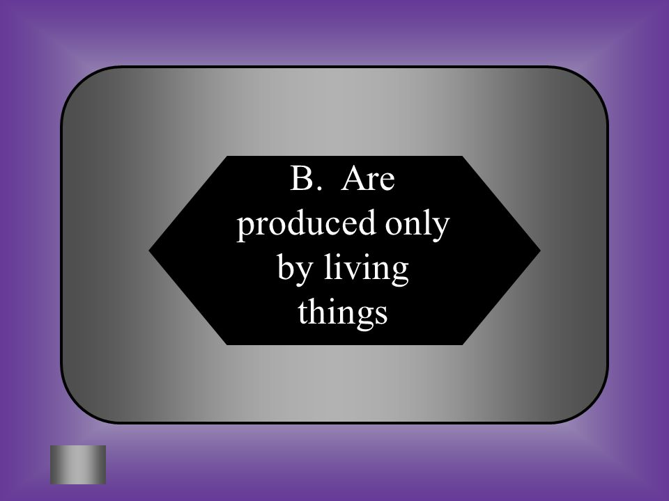 A:B: Exhibit binomial nomenclature Are produced by living things #7 Spontaneous generation is a mistaken Idea because living things C:D: Do not reprod