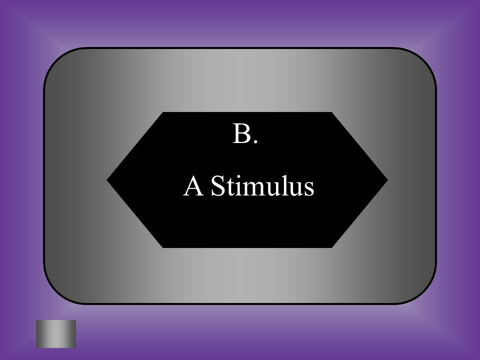 A:B: A responseA stimulus #2 A change in an organisms surroundings that causes it to react is called C:D: energydevelopment
