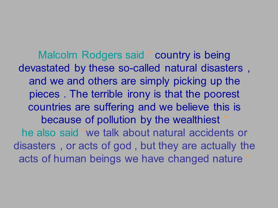 Malcolm Rodgers said country is being devastated by these so-called natural disasters, and we and others are simply picking up the pieces. The terribl