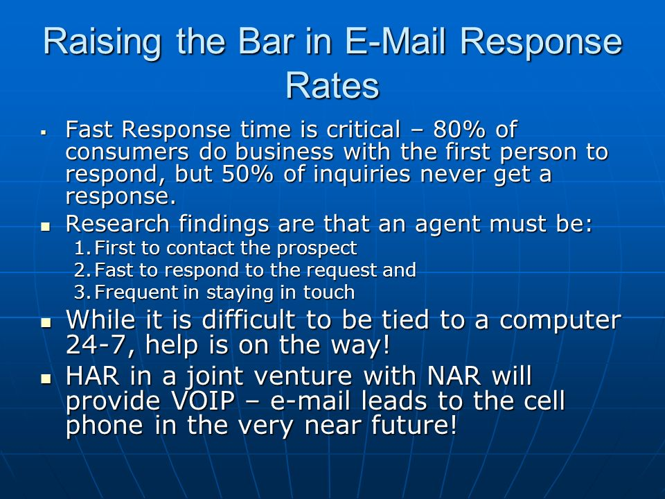 Raising the Bar in E-Mail Response Rates Fast Response time is critical – 80% of consumers do business with the first person to respond, but 50% of inquiries never get a response.
