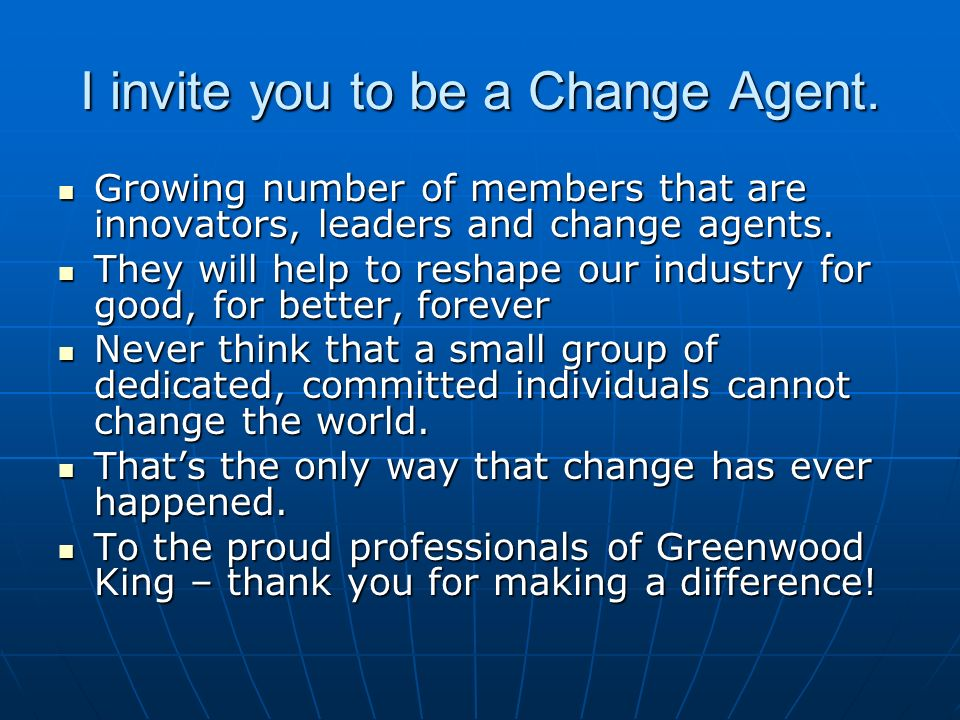 I invite you to be a Change Agent.