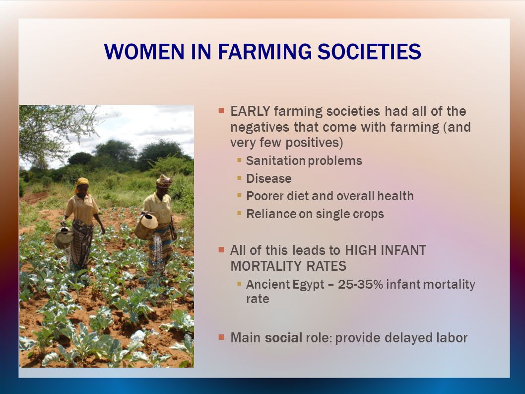 EARLY farming societies had all of the negatives that come with farming (and very few positives) Sanitation problems Disease Poorer diet and overall h