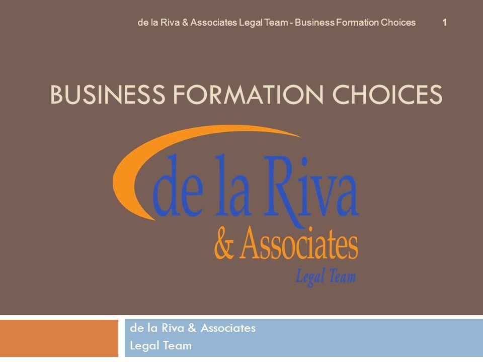 BUSINESS FORMATION CHOICES de la Riva & Associates Legal Team de la Riva & Associates Legal Team - Business Formation Choices 1