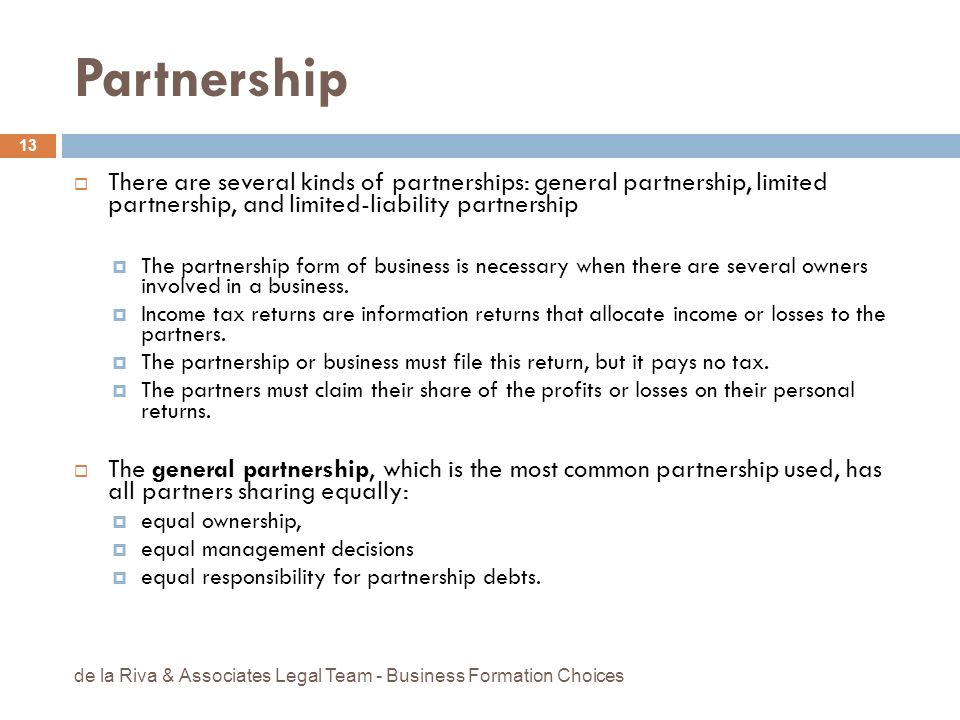 Partnership There are several kinds of partnerships: general partnership, limited partnership, and limited-liability partnership The partnership form