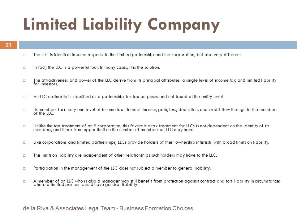 Limited Liability Company The LLC is identical in some respects to the limited partnership and the corporation, but also very different. In fact, the
