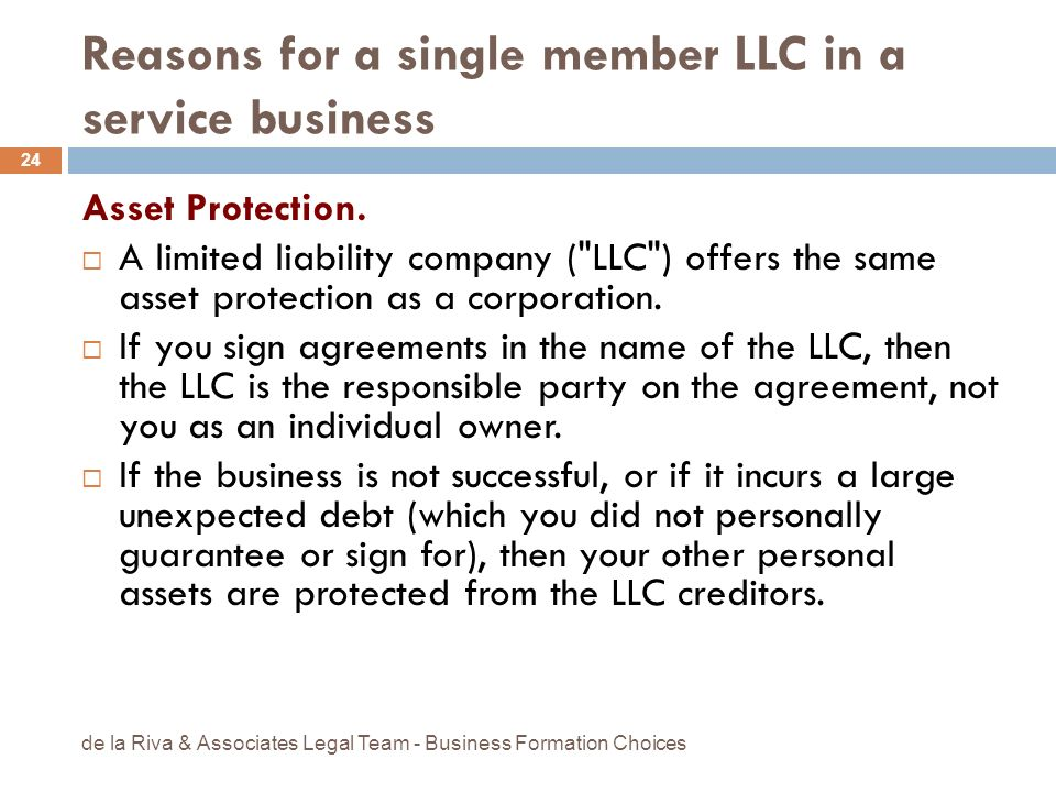 Reasons for a single member LLC in a service business Asset Protection. A limited liability company (