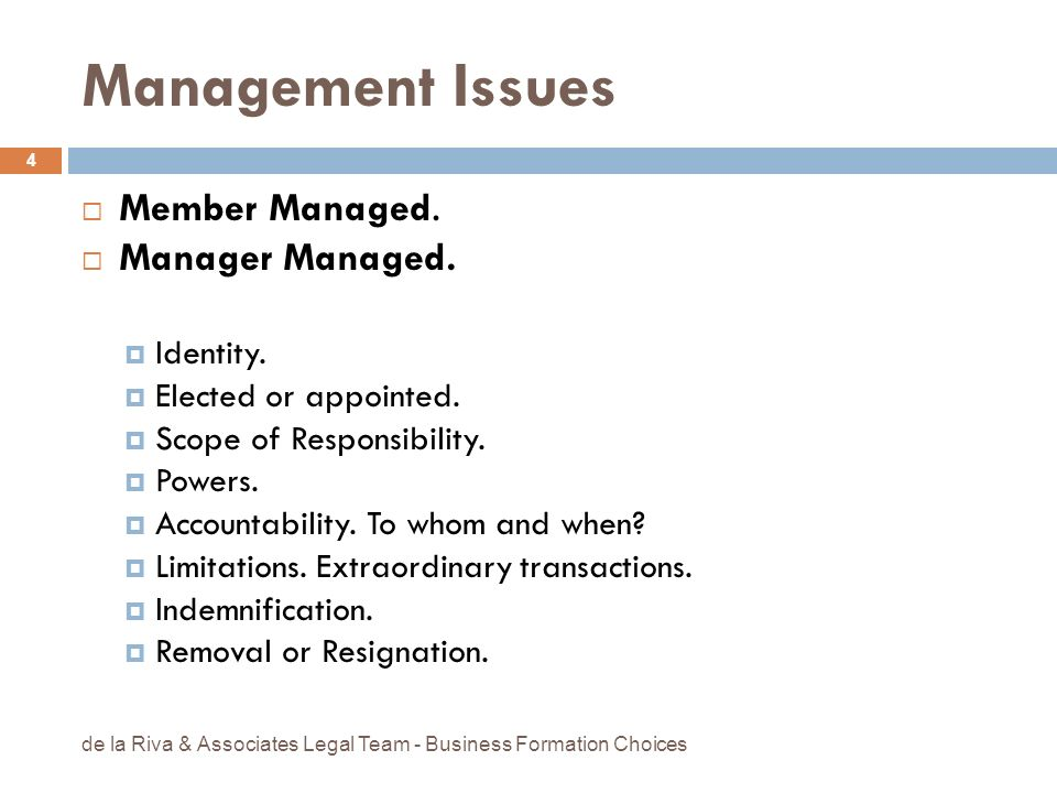 Management Issues Member Managed. Manager Managed. Identity. Elected or appointed. Scope of Responsibility. Powers. Accountability. To whom and when?