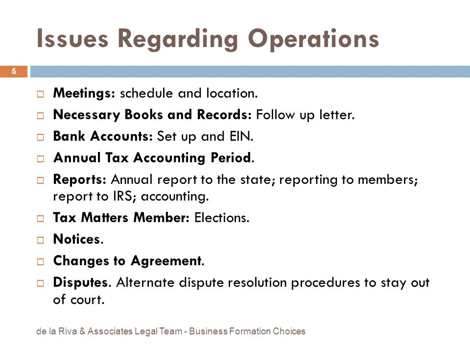 Issues Regarding Operations Meetings: schedule and location. Necessary Books and Records: Follow up letter. Bank Accounts: Set up and EIN. Annual Tax