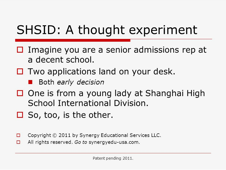 Patent pending 2011. SHSID: A thought experiment Imagine you are a senior admissions rep at a decent school. Two applications land on your desk. Both