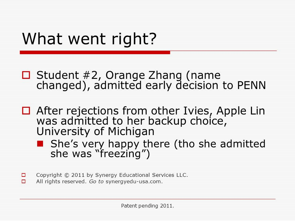 Patent pending 2011. What went right? Student #2, Orange Zhang (name changed), admitted early decision to PENN After rejections from other Ivies, Appl