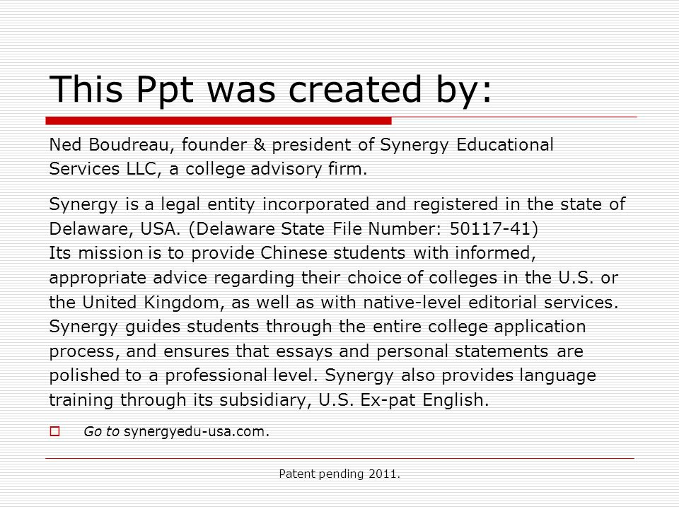 Patent pending 2011. This Ppt was created by: Ned Boudreau, founder & president of Synergy Educational Services LLC, a college advisory firm. Synergy