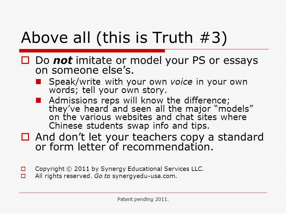 Patent pending 2011. Above all (this is Truth #3) Do not imitate or model your PS or essays on someone elses. Speak/write with your own voice in your
