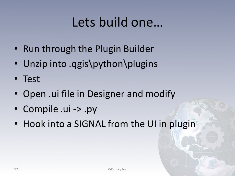 Lets build one… Run through the Plugin Builder Unzip into.qgis\python\plugins Test Open.ui file in Designer and modify Compile.ui ->.py Hook into a SI