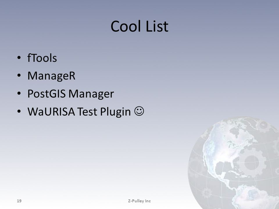 Cool List fTools ManageR PostGIS Manager WaURISA Test Plugin Z-Pulley Inc19