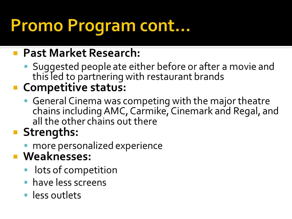 Past Market Research: Suggested people ate either before or after a movie and this led to partnering with restaurant brands Competitive status: Genera