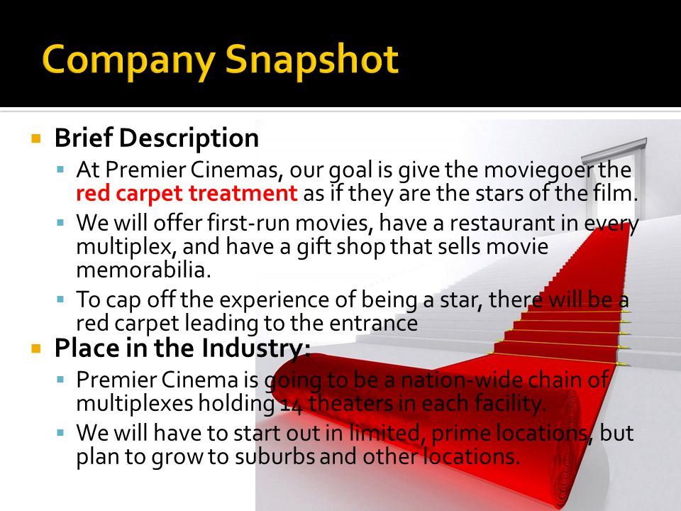 Brief Description At Premier Cinemas, our goal is give the moviegoer the red carpet treatment as if they are the stars of the film. We will offer firs