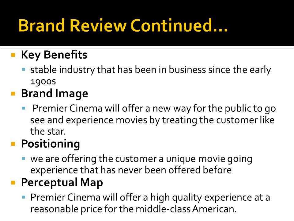 Key Benefits stable industry that has been in business since the early 1900s Brand Image Premier Cinema will offer a new way for the public to go see