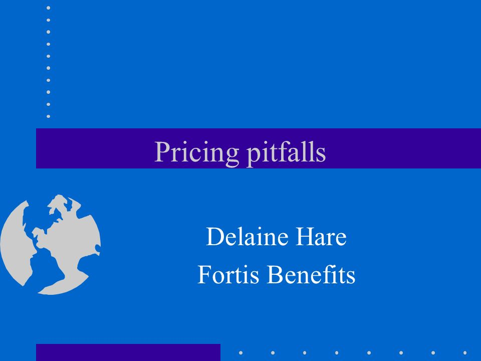 Pricing pitfalls Delaine Hare Fortis Benefits