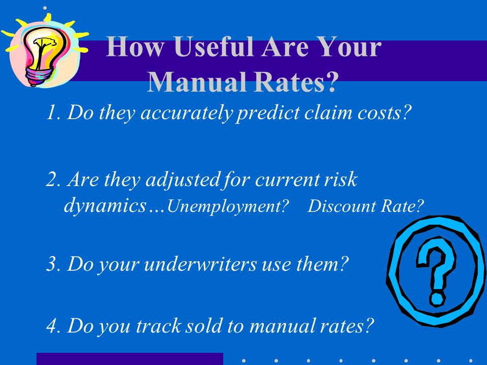 Manual Rating - Quality Assurance Field Office Managers/Reps Accountability Combination of office loss ratio and sold rates in relation to manual Actual loss ratio tied to predetermined target Positive or Negative!