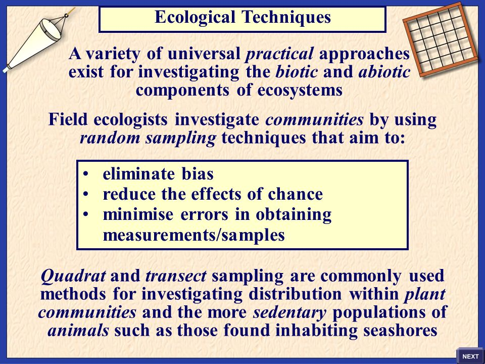 Ecological Techniques A variety of universal practical approaches exist for investigating the biotic and abiotic components of ecosystems Field ecolog