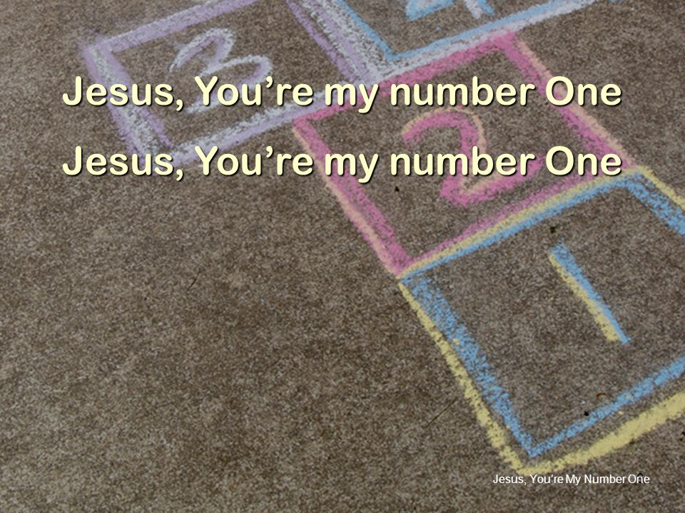 6 Jesus, Youre my number One Jesus, Youre My Number One
