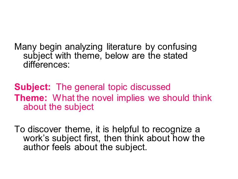 Many begin analyzing literature by confusing subject with theme, below are the stated differences: Subject: The general topic discussed Theme: What th
