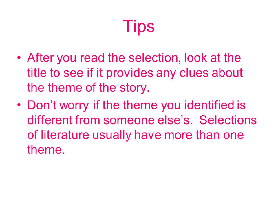 Tips After you read the selection, look at the title to see if it provides any clues about the theme of the story. Dont worry if the theme you identif
