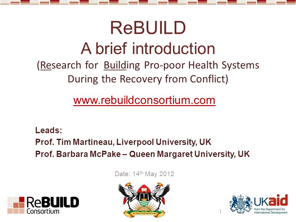 www.rebuildconsortium.com Leads: Prof. Tim Martineau, Liverpool University, UK Prof. Barbara McPake – Queen Margaret University, UK Date: 14 th May 20