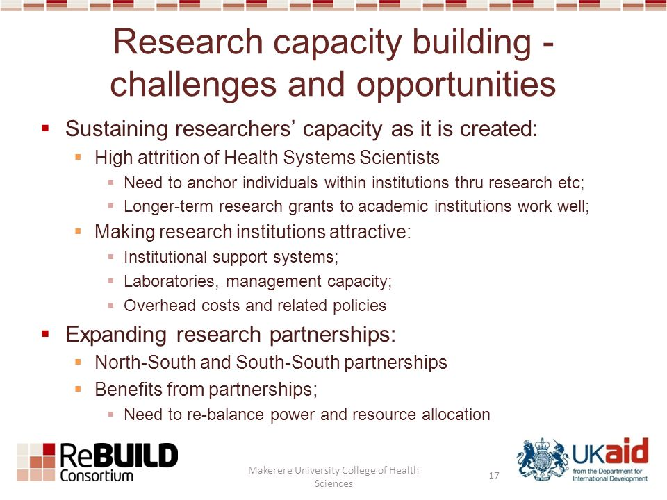 Research capacity building - challenges and opportunities Sustaining researchers capacity as it is created: High attrition of Health Systems Scientist