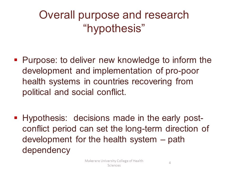 Overall purpose and research hypothesis Purpose: to deliver new knowledge to inform the development and implementation of pro-poor health systems in c