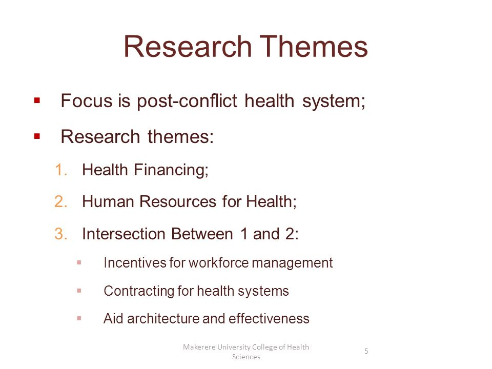 Research Themes Focus is post-conflict health system; Research themes: 1.Health Financing; 2.Human Resources for Health; 3.Intersection Between 1 and