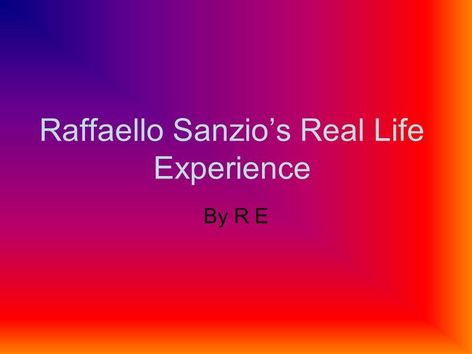 Raffaello Sanzios Real Life Experience By R E