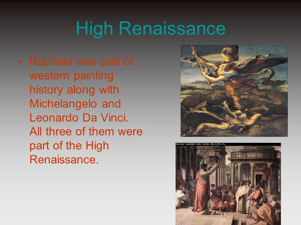 High Renaissance Raphael was part of western painting history along with Michelangelo and Leonardo Da Vinci. All three of them were part of the High R