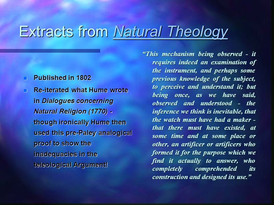 Extracts from Natural Theology Natural TheologyNatural Theology n Published in 1802 n Re-iterated what Hume wrote in Dialogues concerning Natural Reli