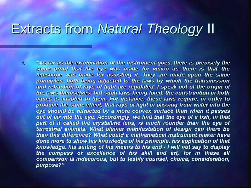Extracts from Natural Theology II 1. As far as the examination of the instrument goes, there is precisely the same proof that the eye was made for vis