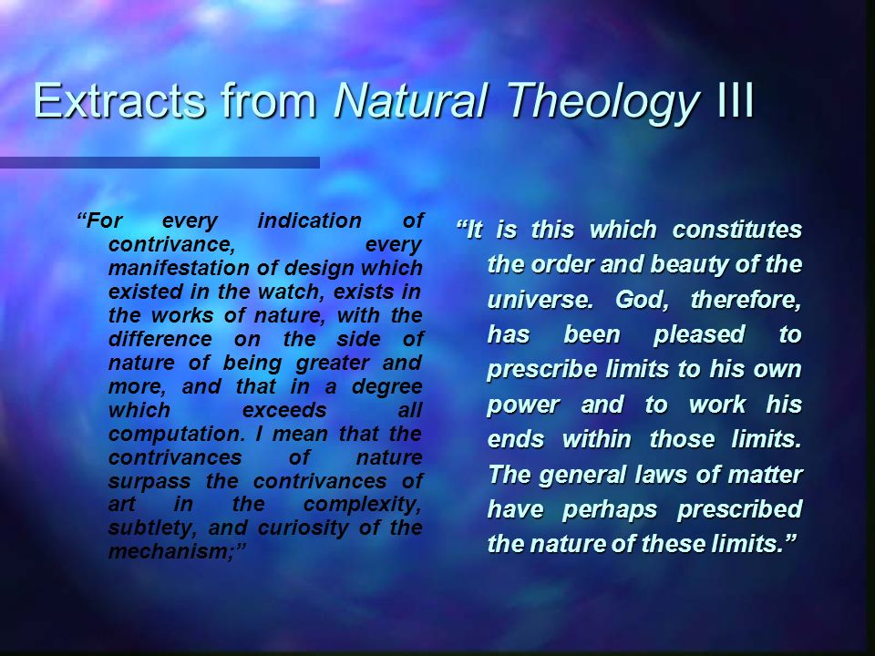 Extracts from Natural Theology III For every indication of contrivance, every manifestation of design which existed in the watch, exists in the works
