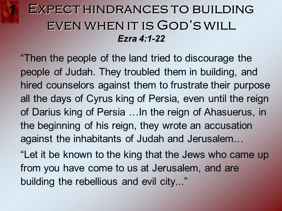 Expect hindrances to building even when it is Gods will Expect hindrances to building even when it is Gods will Ezra 4:1-22 Then the people of the lan