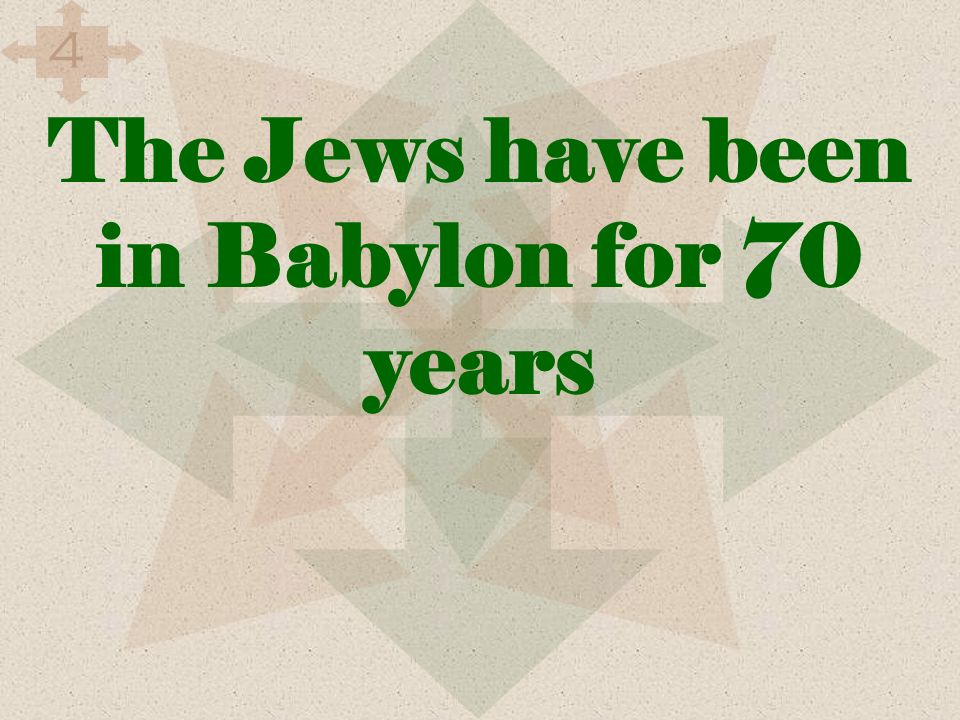 The Jews have been in Babylon for 70 years 4