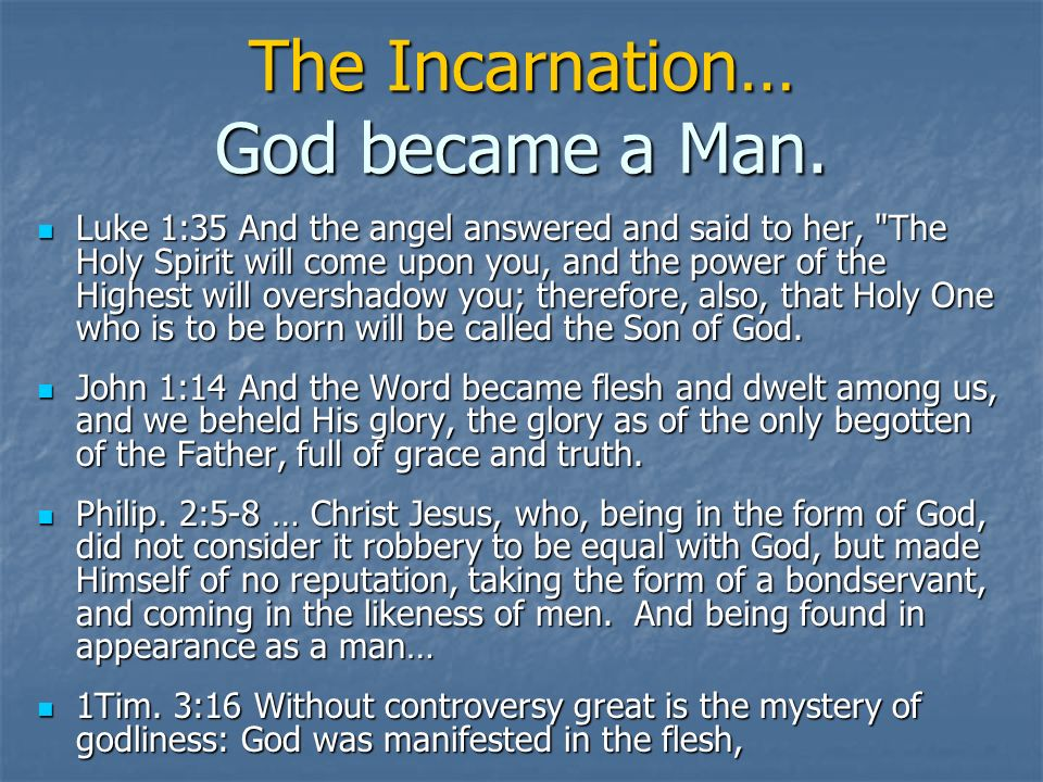The Incarnation… God became a Man. Luke 1:35 And the angel answered and said to her,