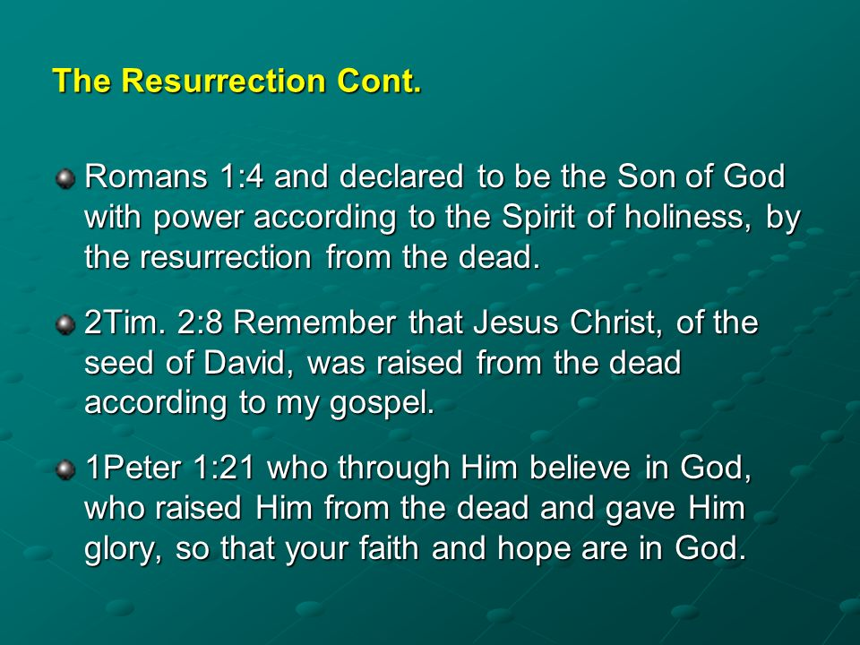 The Resurrection Cont. Romans 1:4 and declared to be the Son of God with power according to the Spirit of holiness, by the resurrection from the dead.