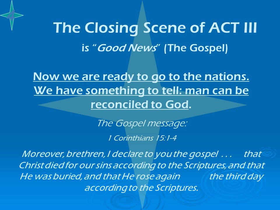 The Closing Scene of ACT III is Good News (The Gospel) Now we are ready to go to the nations. We have something to tell: man can be reconciled to God.