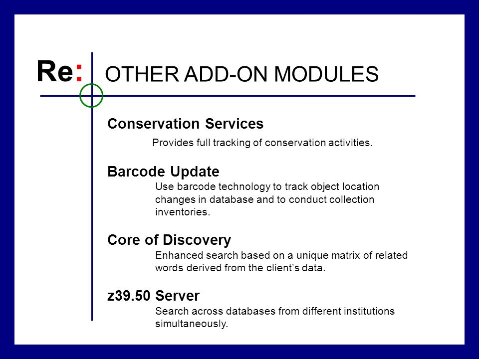 Re : OTHER ADD-ON MODULES Conservation Services Provides full tracking of conservation activities. Barcode Update Use barcode technology to track obje